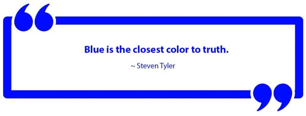 Blue is the closest color to truth - Quote by Steven Tyler